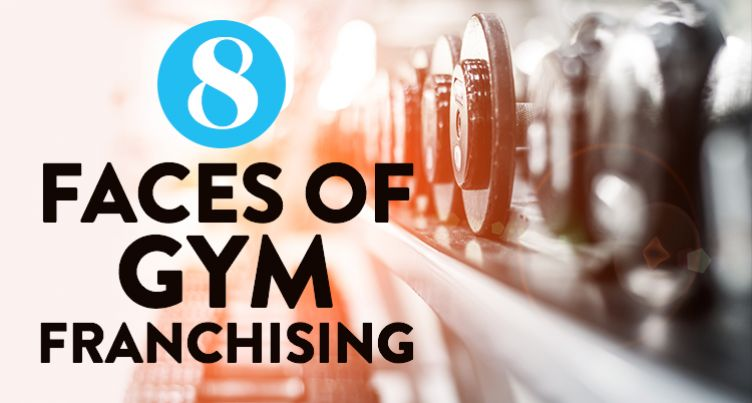 8 Faces of Gym Franchising
